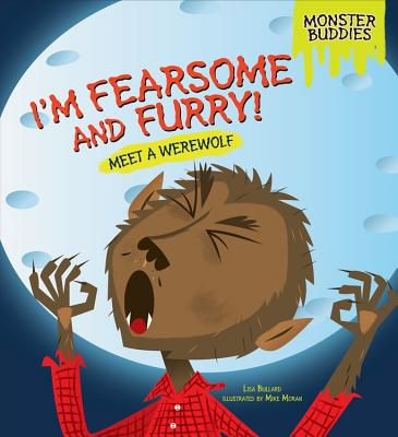 I'm Fearsome and Furry! By Bullard, Lisa/ Moran, Mike (ILT)