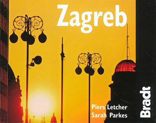Bradt City Guide Zagreb By Letcher, Piers/ Parkes, Sarah